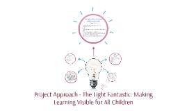 Project Approach - The Light Fantastic: Making Learning Visi