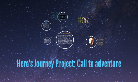 Hero's Journey Project: Call to adventure