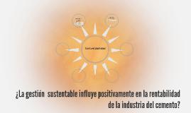 ¿La gestión  sustentable influye positivamente en la rentabi