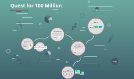 Quest for 100 Million