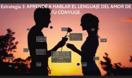 Copy of Estrategia 3: APRENDE A HABLAR EL LENGUAJE DEL AMOR DE TU CÓ