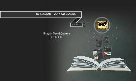 Copy of EL SUSTANTIVO  Y SU CLASES