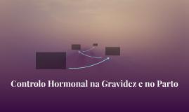 Controlo Hormonal na Gravidez e no Parto