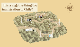 it is a negative thing the immigration to Chile>?