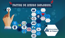 FACTORES DE RIESGO BIOLOGICOS