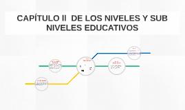 CAPÍTULO ll  DE LOS NIVELES Y SUB NIVELES EDUCATIVOS