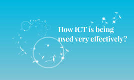 Copy of How ICT is being used very effectively?