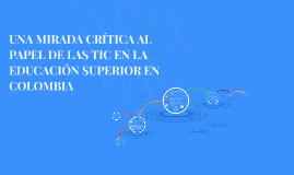 Copy of UNA MIRADA CRÍTICA AL PAPEL DE LAS TIC EN LA EDUCACIÓN SUPER