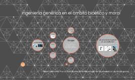 Ingenieria genetica en el ámbito bioético y moral