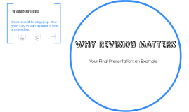 Why Revision Matters