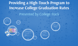 Providing a Hi-Touch Program to Increase College Graduation