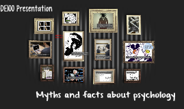 DE100 Presentation: Myths and Facts about Psychology