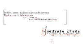 Mobiles Lernen - Tools und Tipps für den bewegten Medieneinsatz in Kulturprojekten