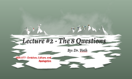 Lecture #1 The 8 Questions