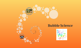 Copy of  Bubble Science