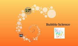 Copy of  Bubble Science