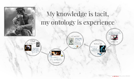 My knowledge is tacit, my ontology is inexplicable...