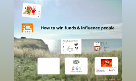 How to win funds & influence people