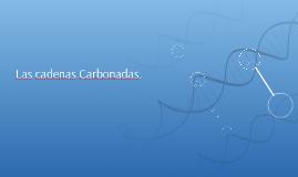 Las cadenas Carbonadas.