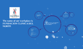 The name of our workplace is FUNDACION CLINICA DEL NORTE