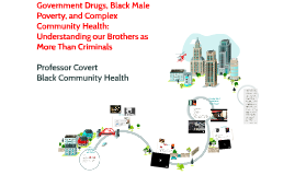 Government Drugs, Black Male Poverty, and Complex Community Health: Understanding our Brothers as More Than Criminals