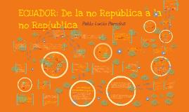 Copy of ECUADOR : DE LA NO REPUBLICA A LA NO REPUBLICA