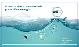 Copy of El recurso hídrico como fuente de producción de energía