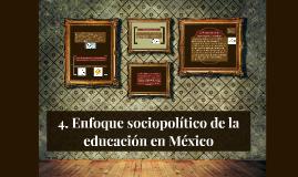 4. Enfoque sociopolítico de la educación en México