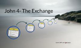 John 4- The Exchange