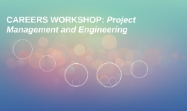 CAREERS WORKSHOP: Project Management and Engineering