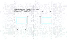 INFLUENCES OF ROMAN CULTURE