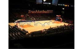 TRASHKETBALL!!!
