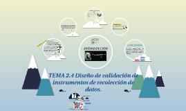 Copy of TEMA 2.4 Diseño de validación de instrumentos de recolección