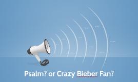 Copy of Psalm? or Crazy Bieber Fan?