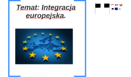 Temat: Integracja europejska.