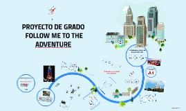Copy of PROYECTO DE GRADO FOLLOW TO THE ADVENTURE
