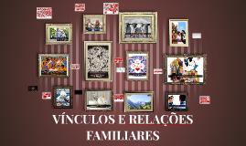 VÍNCULOS E RELAÇÕES FAMILIARES