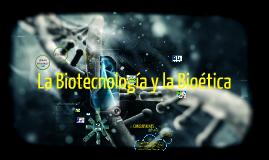Copy of La Biotecnología y Bioética