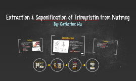 extraction of trimyristin from nutmeg lab Introduction the purpose of this lab is to isolate the pure organic compound from nutmeg trimyristin is extracted from a nutmeg seed using tert-butyl methyl ether.