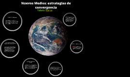 Copy of Copy of Nuevos Medios: estrategias de convergencia