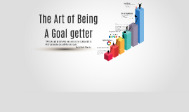 The Art of Being a Goal-Getter