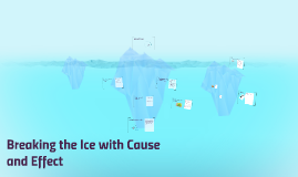 Breaking the Ice with Cause and Effect