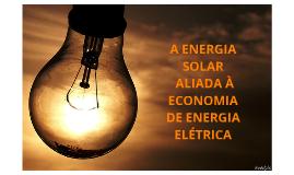 Copy of Energia solar e economia de energia elétrica