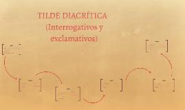 TILDE DIACRÍTICA (INTERROGATIVOS Y EXCLAMATIVOS)