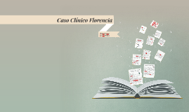 Copy of Caso Clinico Florencia