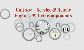 Unit 208 - Service & Repair Engines & their components