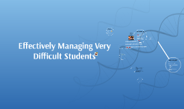Effectively Managing Very Difficult Students