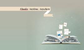 Ebooks: Anytime, Anywhere