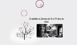 Copy of El suicidio en Jovenes de 15 a 24 años de  edad.