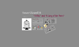 "Susan Glaspell & ""Trifles"" and ""A Jury of Her      Peers"""